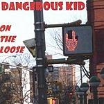 Dangerous Kid On The Loose