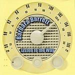 Barbara Barrett Listen To The Way