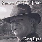 Danny Epps Rumors Of The Truth