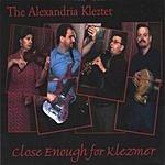 The Alexandria Kleztet Close Enough For Klezmer