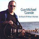 Guy-Michael Grande So Much Of What I Wanted