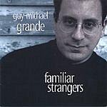 Guy-Michael Grande Familiar Strangers