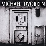 Michael Dvorken Why Not?