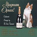 B. Iris Tanner Magnum Opuss!: Cabaret Songs By B. Iris Tanner