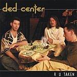 Ded Center R U Taken