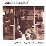 Floydz Circle Band Yonder Goes A Madman