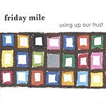 Friday Mile Using Up Our Trust