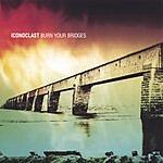 Iconoclast Burn Your Bridges