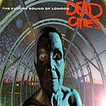 The Future Sound Of London Dead Cities