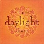 The Daylight Titans The Daylight Titans