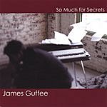 James Guffee So Much For Secrets