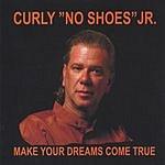 Curly 'No Shoes' Jr. Make Your Dreams Come True