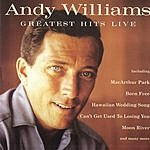 Andy Williams Andy Williams: Greatest Hits Live
