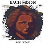 Artie Fichelle Bach Reloaded