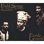 Fertile Ground Field Songs Revisited