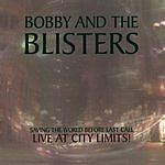 Bobby & The Blisters Saving The World Before Last Call (Live At City Limits)