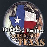 Brother 2 Brother Lookin' For Texas
