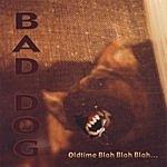 Bad Dog Old Time Blah, Blah, Blah...