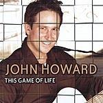 John Howard This Game Of Life