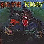 King Kong 'Me Hungry'