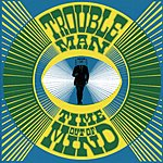 TroubleMan Time Out Of Mind