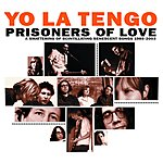 Yo La Tengo Prisoners Of Love: A Smattering of Scintillating Senescent Songs 1984-2003