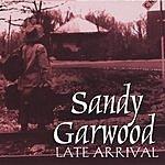 Sandy Garwood Late Arrival