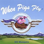 Bill Blomquist When Pigs Fly