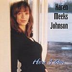 Karen Meeks Johnson Here I Am