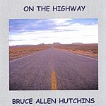 Bruce Allen Hutchins On The Highway
