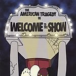 The American Tragedy Welcome To The Show