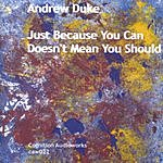 Andrew Duke Just Because You Can Doesn't Mean You Should