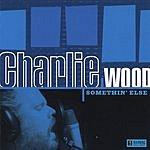 Charlie Wood Somethin' Else
