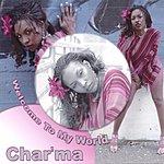 Char'ma Welcome To My World