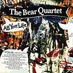 The Bear Quartet All Your Life