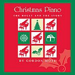 Gordon Mote Christmas Piano: The Holly And The Ivory