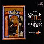 Anonymous 4 The Origin Of Fire: Music And Visions Of Hildegard Von Bingen