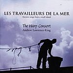 The Harp Consort Les Travailleurs De La Mer: Ancient Songs From A Small Island