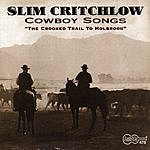 Slim Critchlow Cowboy Songs: The Crooked Trail To Holbrook