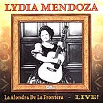 Lydia Mendoza La Alondra De La Frontera: Live! In Concert