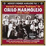 Mariachi Coculense De Cirilo Marmolejo Mexico's Pioneer Mariachis, Vol.1 (1926-1936)