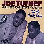 Big Joe Turner Tell Me Pretty Baby