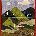 Anonymous 4 American Angels: Songs Of Hope, Redemption, & Glory