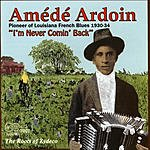 Amédé Ardoin I'm Never Comin Back
