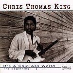 Chris Thomas King It's A Cold-Ass World - The Beginning