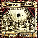 Vargas Blues Band Love, Union, Peace