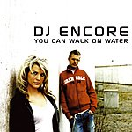 DJ Encore You Can Walk On Water (Single)