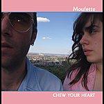 Moufette Chew Your Heart