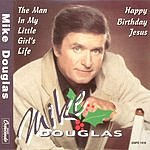Mike Douglas The Man In My Little Girl's Life/Happy Birthday Jesus (Single)