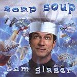 Sam Glaser Soap Soup